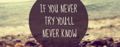 If-you-never-try-youll-never-know-460x180
